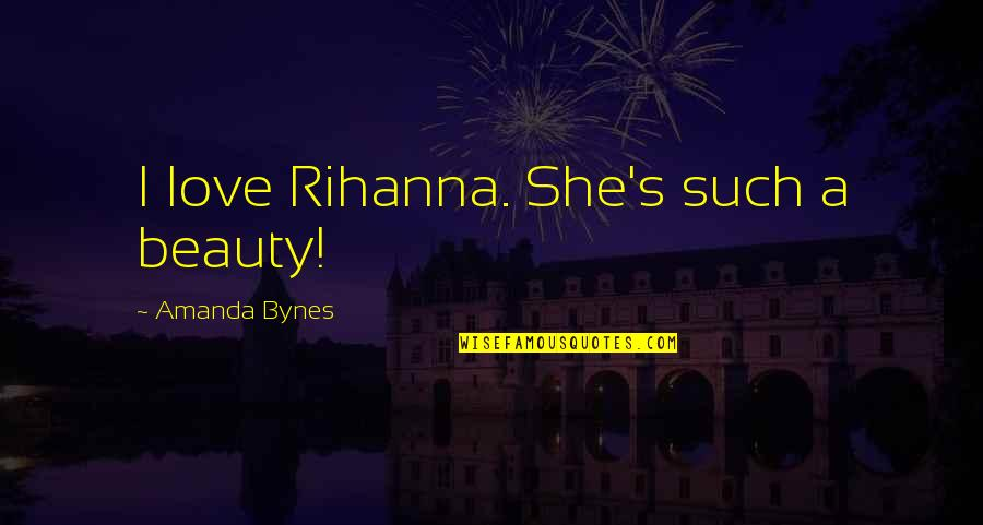 Rihanna's Quotes By Amanda Bynes: I love Rihanna. She's such a beauty!