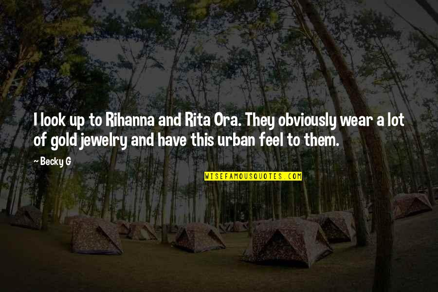 Rihanna's Quotes By Becky G: I look up to Rihanna and Rita Ora.