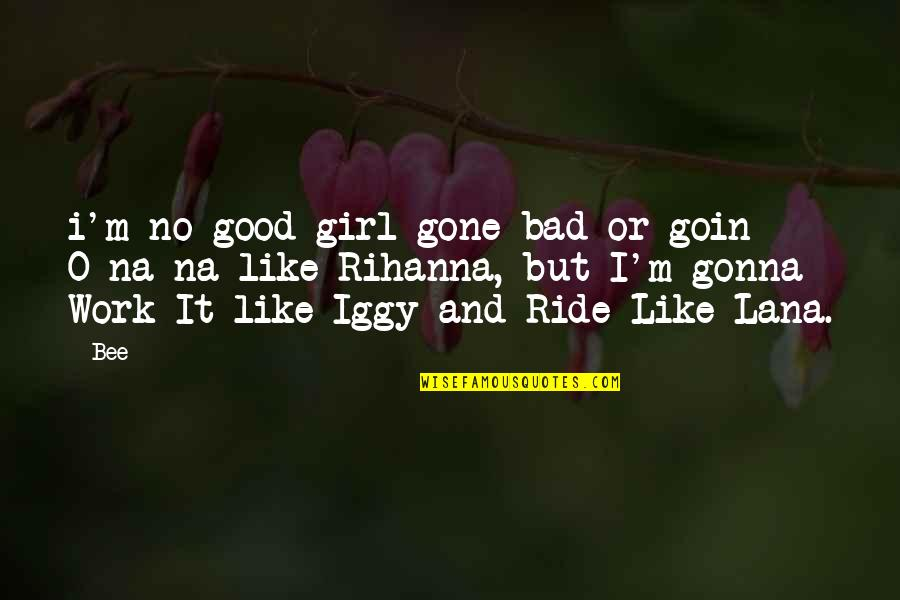 Rihanna's Quotes By Bee: i'm no good-girl-gone bad or goin O-na-na like