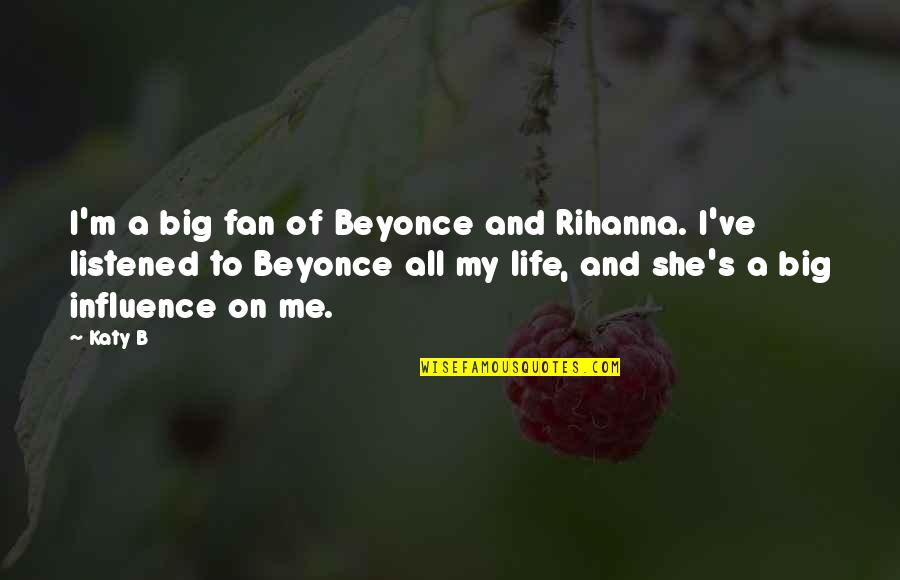 Rihanna's Quotes By Katy B: I'm a big fan of Beyonce and Rihanna.