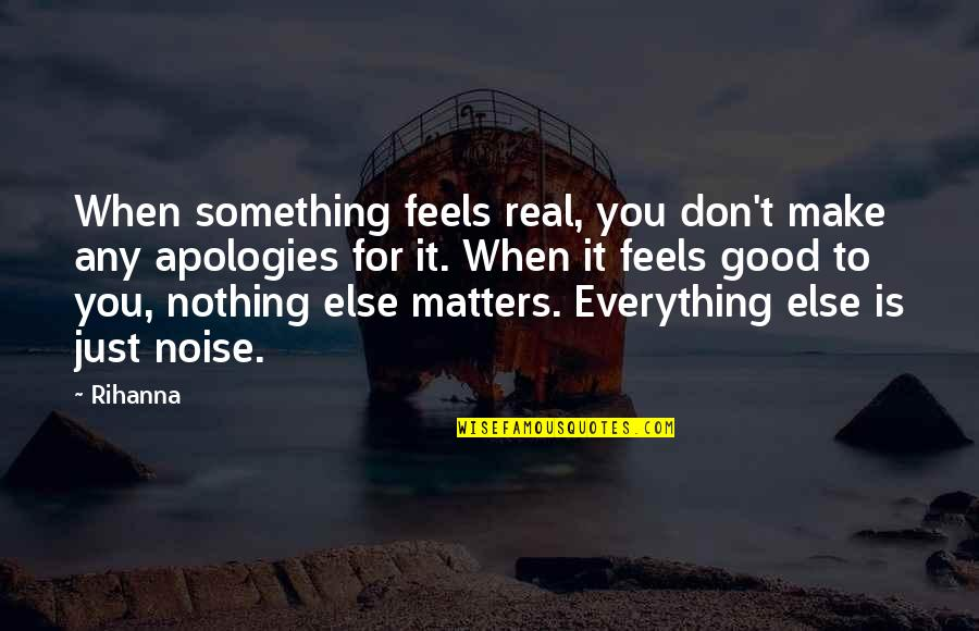 Rihanna's Quotes By Rihanna: When something feels real, you don't make any