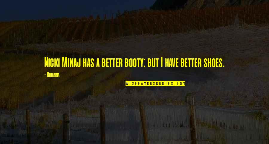 Rihanna's Quotes By Rihanna: Nicki Minaj has a better booty; but I