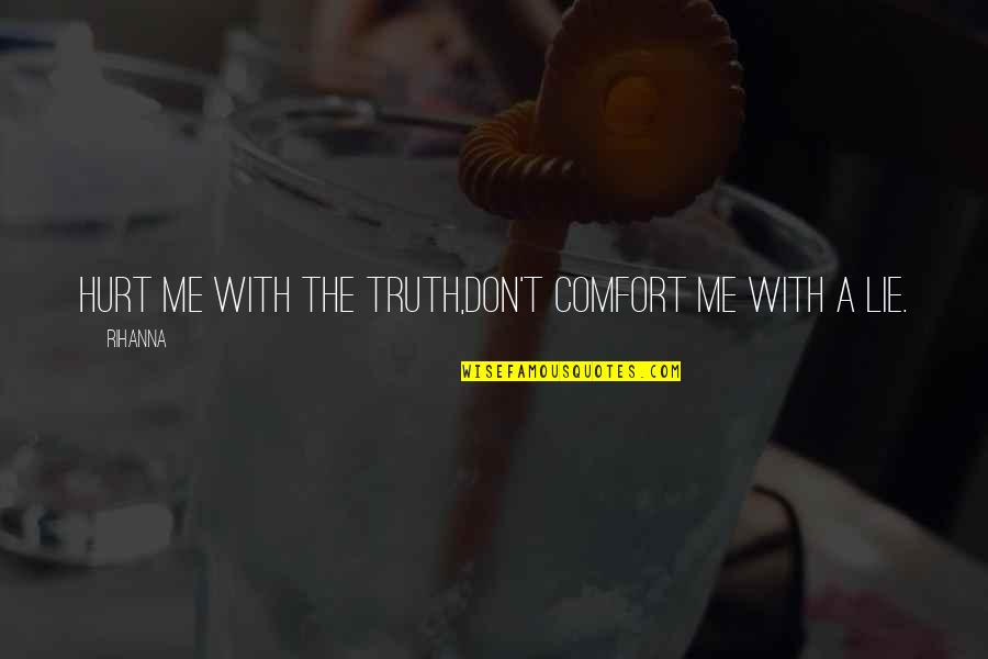 Rihanna's Quotes By Rihanna: Hurt me with the truth,don't comfort me with