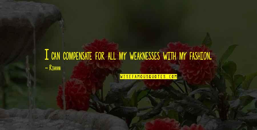 Rihanna's Quotes By Rihanna: I can compensate for all my weaknesses with