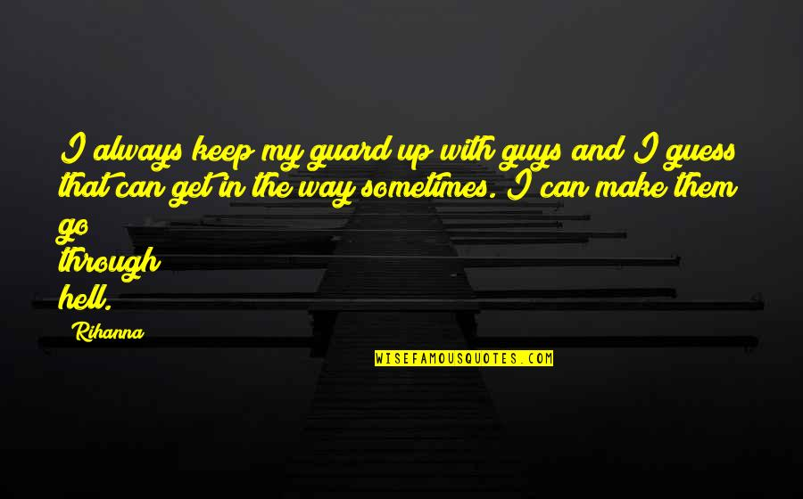 Rihanna's Quotes By Rihanna: I always keep my guard up with guys