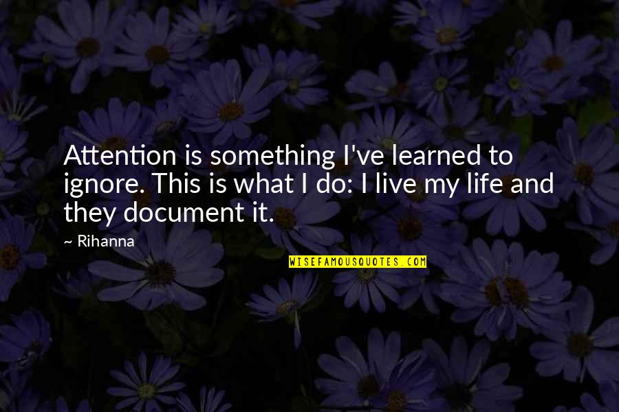 Rihanna's Quotes By Rihanna: Attention is something I've learned to ignore. This