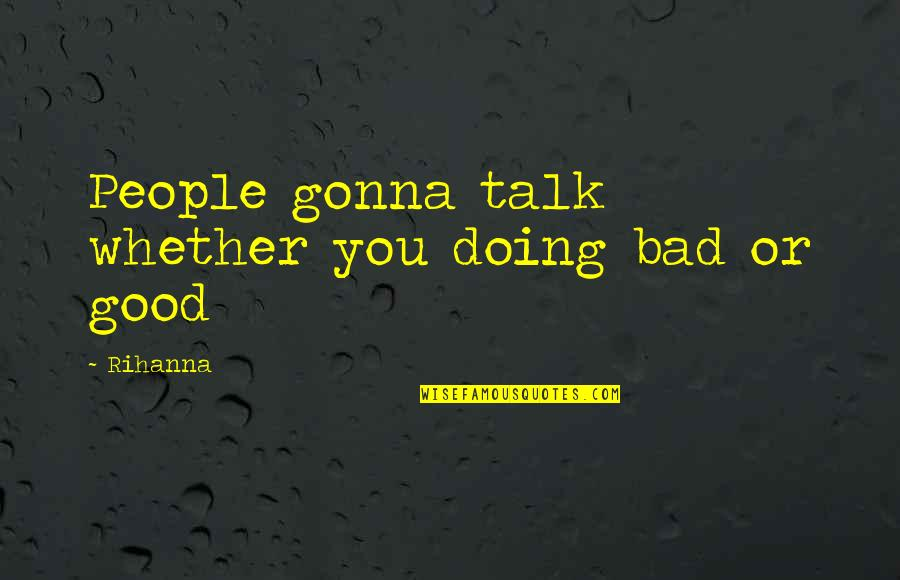 Rihanna's Quotes By Rihanna: People gonna talk whether you doing bad or