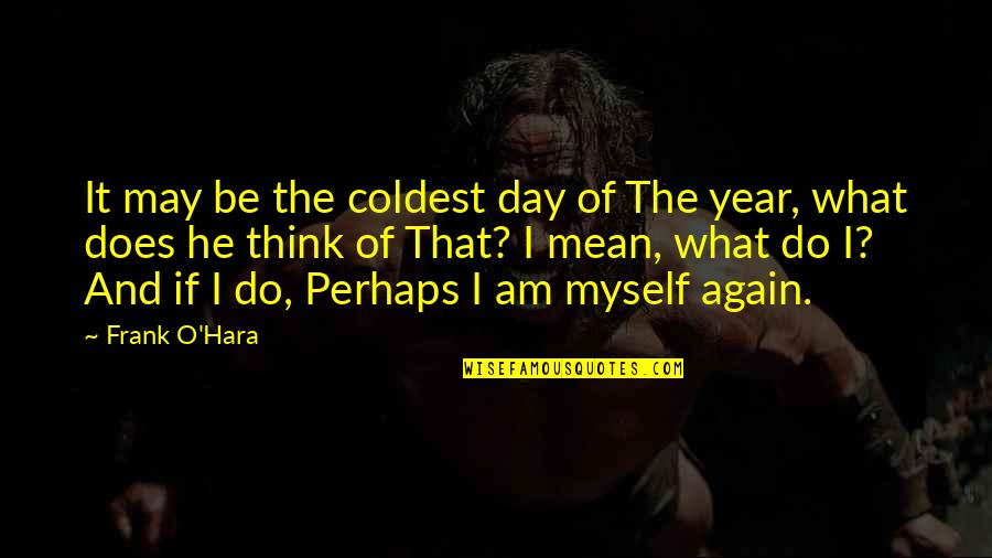 Rik Mayall Richie Quotes By Frank O'Hara: It may be the coldest day of The