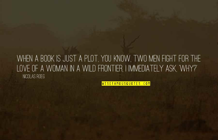 Riki Quotes By Nicolas Roeg: When a book is just a plot, you