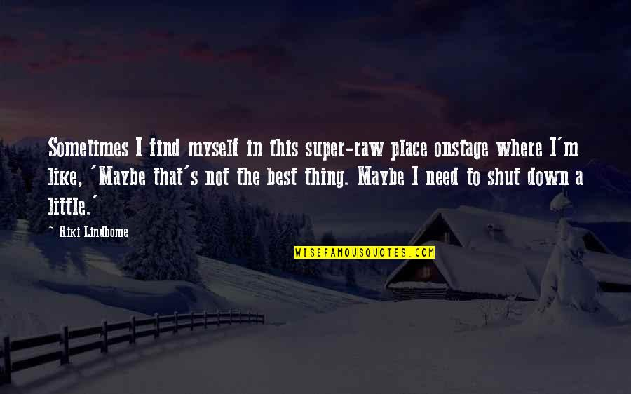 Riki Quotes By Riki Lindhome: Sometimes I find myself in this super-raw place