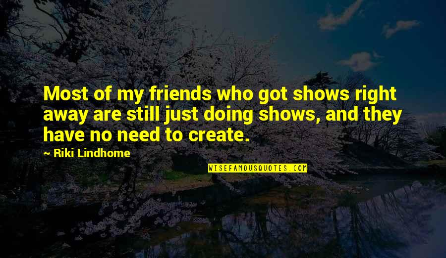 Riki Quotes By Riki Lindhome: Most of my friends who got shows right