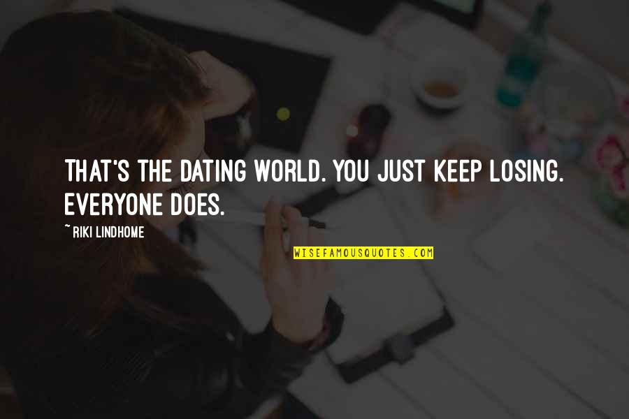 Riki Quotes By Riki Lindhome: That's the dating world. You just keep losing.