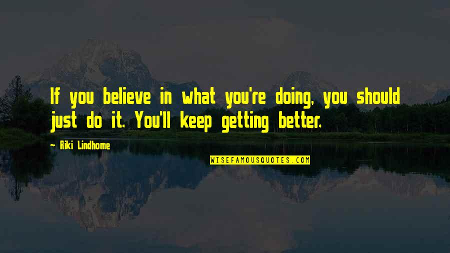 Riki Quotes By Riki Lindhome: If you believe in what you're doing, you