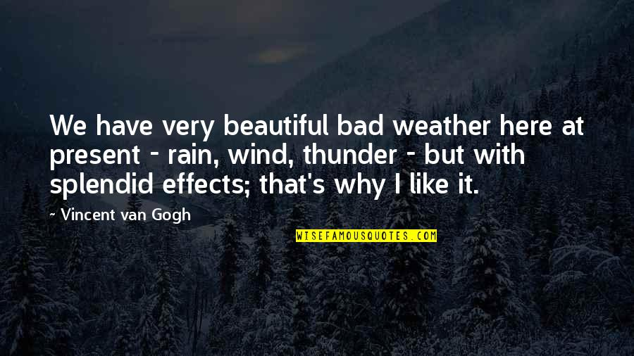 Riki Quotes By Vincent Van Gogh: We have very beautiful bad weather here at