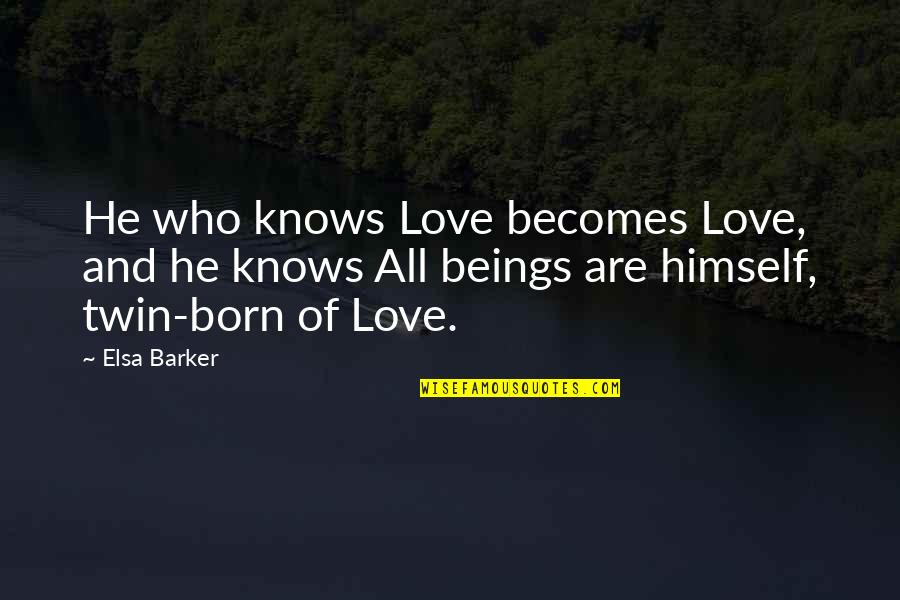 Rikki Chadwick Quotes By Elsa Barker: He who knows Love becomes Love, and he