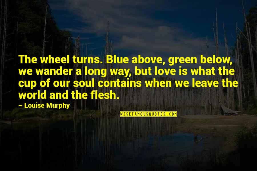 Rikki Chadwick Quotes By Louise Murphy: The wheel turns. Blue above, green below, we