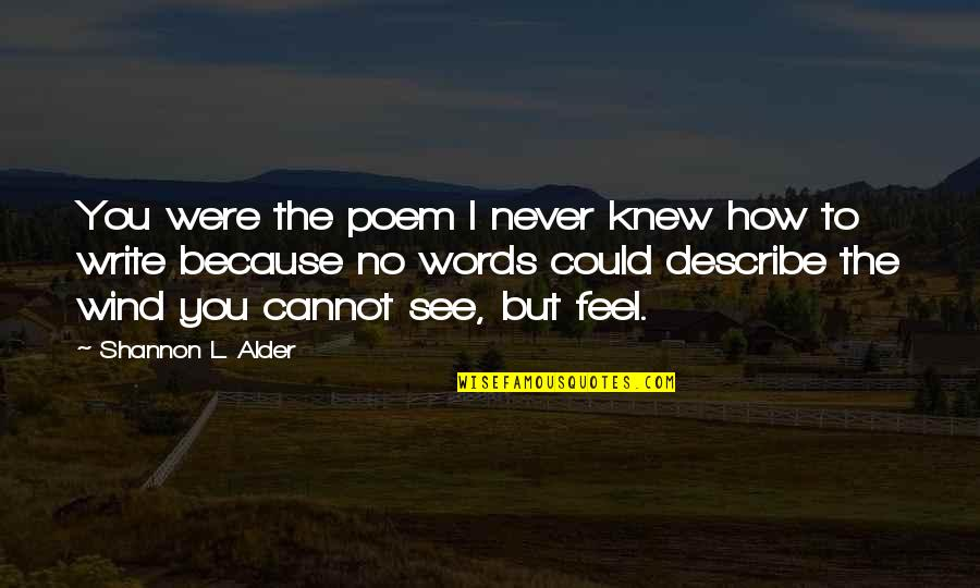 Rikki Chadwick Quotes By Shannon L. Alder: You were the poem I never knew how
