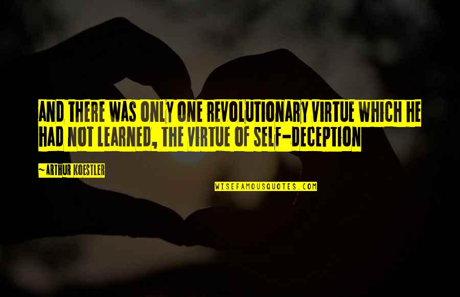 Riko's Quotes By Arthur Koestler: and there was only one revolutionary virtue which