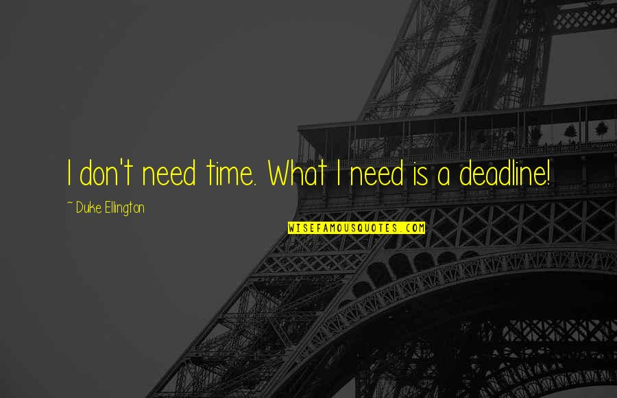 Riko's Quotes By Duke Ellington: I don't need time. What I need is