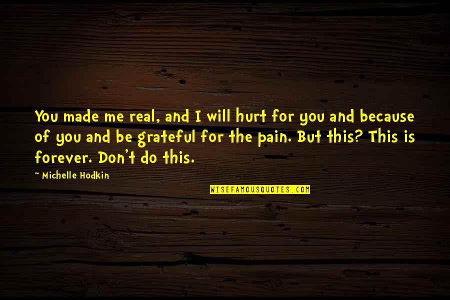 Riko's Quotes By Michelle Hodkin: You made me real, and I will hurt