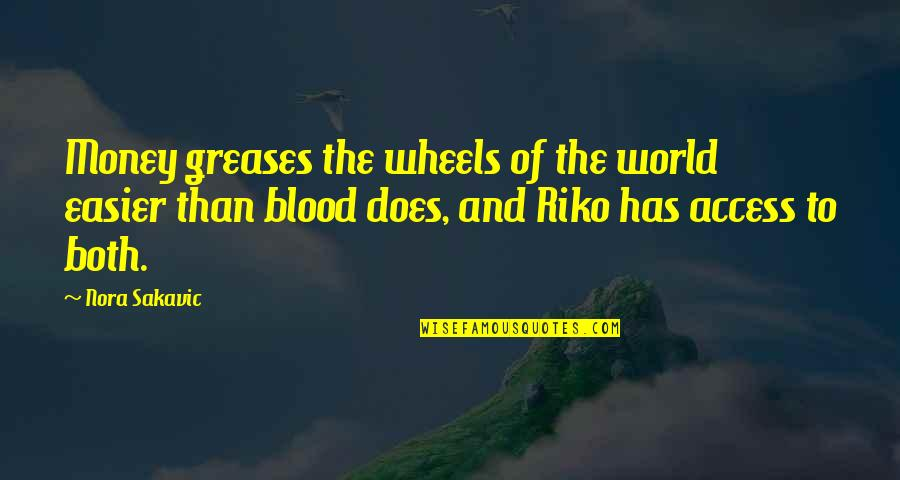 Riko's Quotes By Nora Sakavic: Money greases the wheels of the world easier