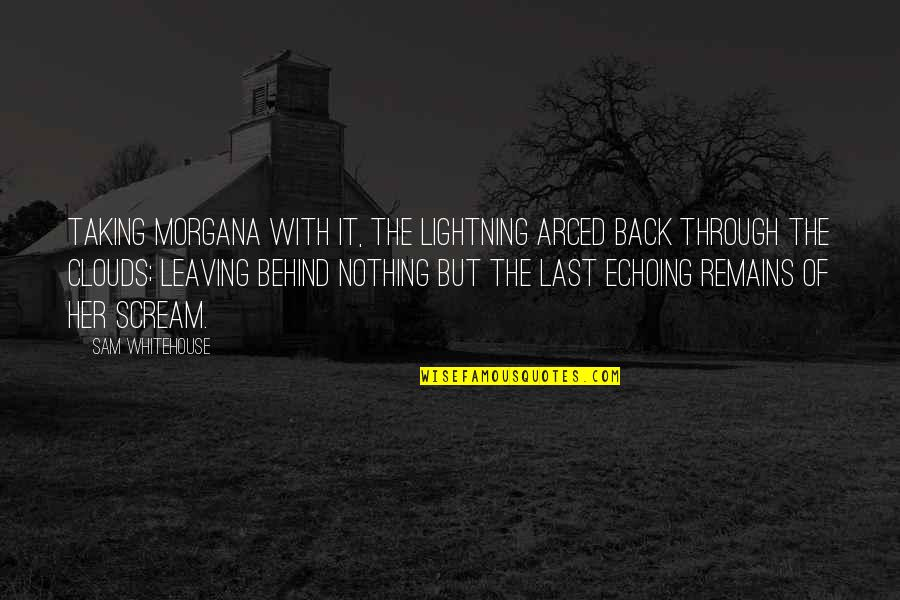 Riko's Quotes By Sam Whitehouse: Taking Morgana with it, the lightning arced back