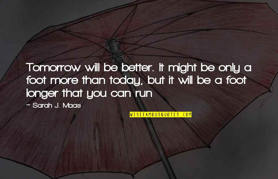 Riko's Quotes By Sarah J. Maas: Tomorrow will be better. It might be only