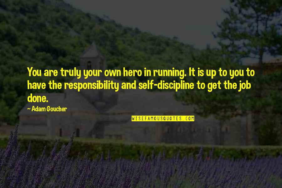 Rims Quotes By Adam Goucher: You are truly your own hero in running.