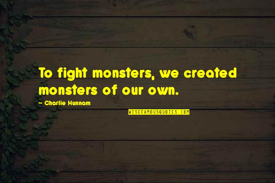 Rims Quotes By Charlie Hunnam: To fight monsters, we created monsters of our