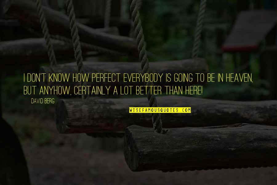 Rims Quotes By David Berg: I don't know how perfect everybody is going