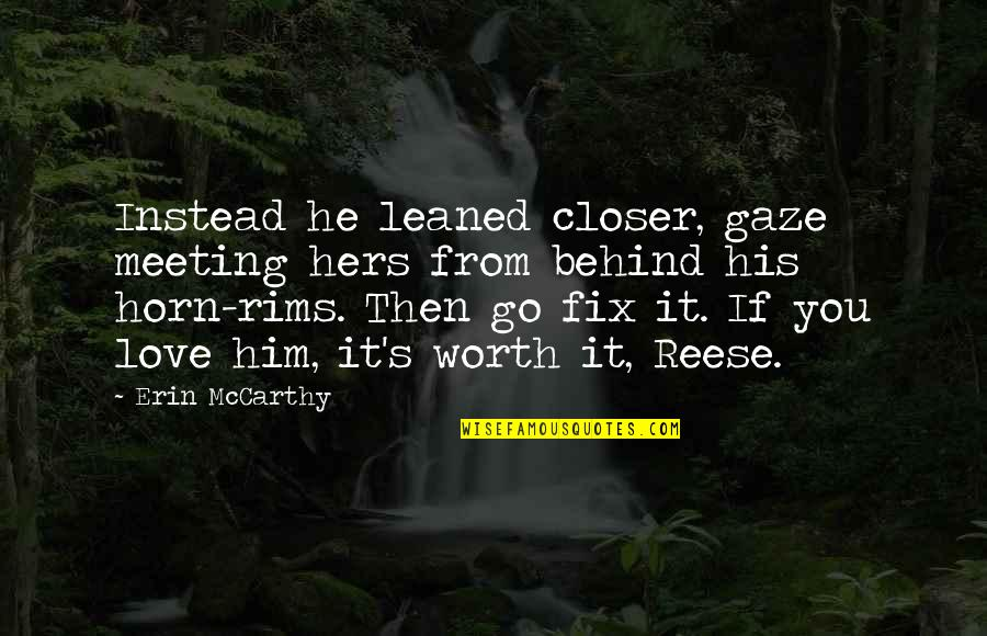 Rims Quotes By Erin McCarthy: Instead he leaned closer, gaze meeting hers from