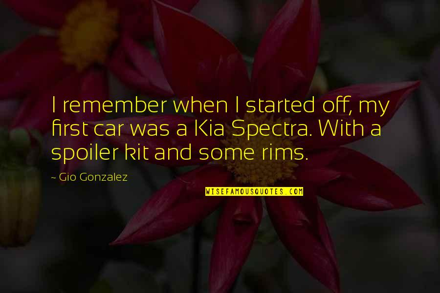 Rims Quotes By Gio Gonzalez: I remember when I started off, my first