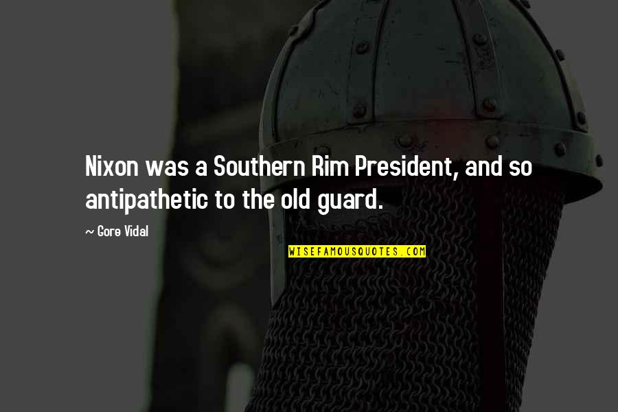Rims Quotes By Gore Vidal: Nixon was a Southern Rim President, and so