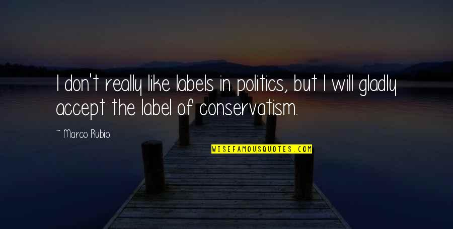 Rims Quotes By Marco Rubio: I don't really like labels in politics, but
