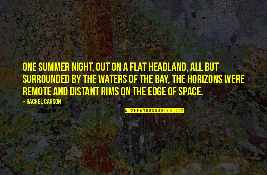 Rims Quotes By Rachel Carson: One summer night, out on a flat headland,