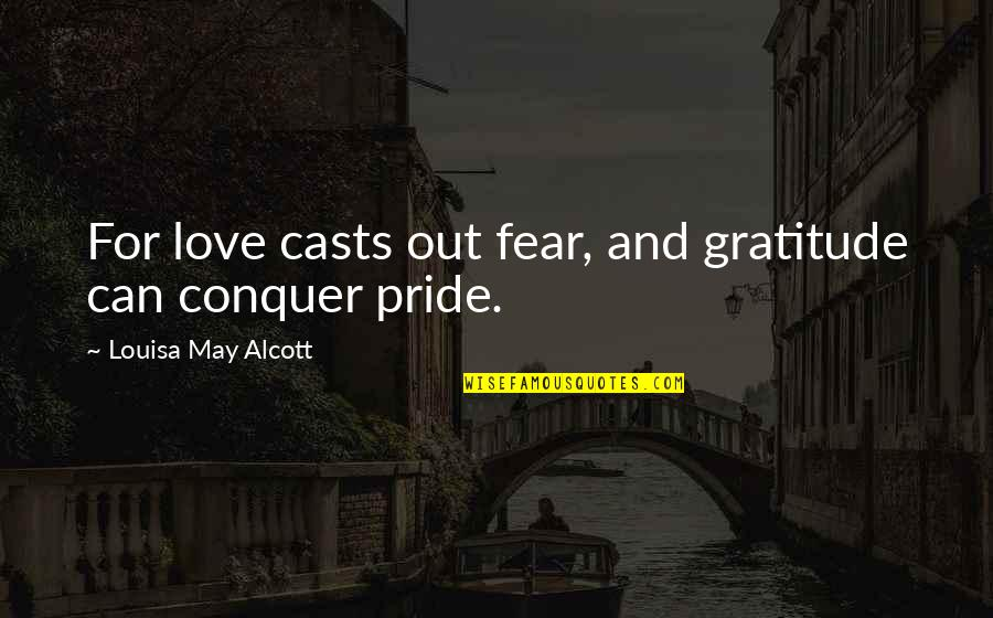 Rin Quotes By Louisa May Alcott: For love casts out fear, and gratitude can