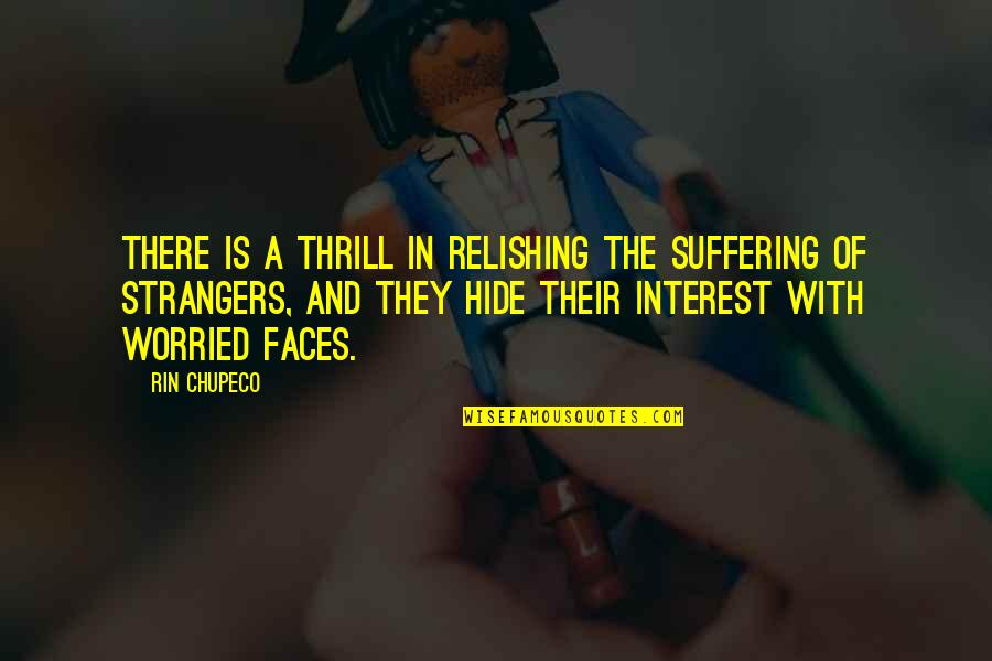 Rin Quotes By Rin Chupeco: There is a thrill in relishing the suffering