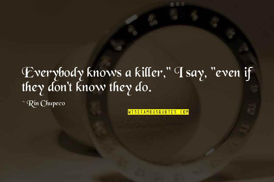 "Rin Quotes By Rin Chupeco: Everybody knows a killer,"" I say, ""even if"