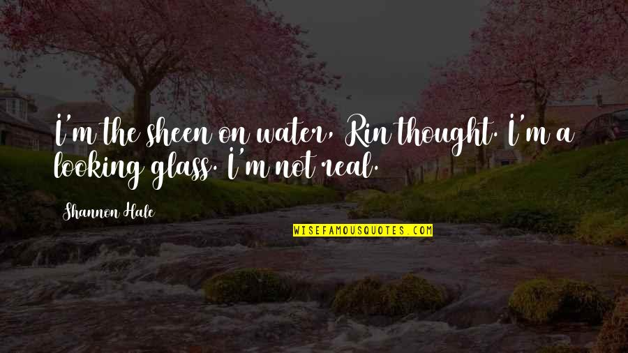 Rin Quotes By Shannon Hale: I'm the sheen on water, Rin thought. I'm