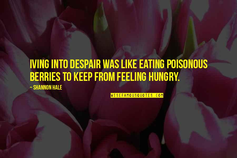 Rin Quotes By Shannon Hale: Iving into despair was like eating poisonous berries