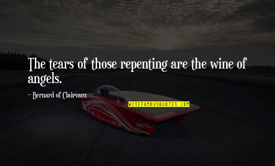 Rina's Quotes By Bernard Of Clairvaux: The tears of those repenting are the wine