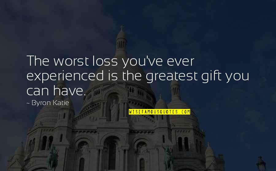 Rina's Quotes By Byron Katie: The worst loss you've ever experienced is the