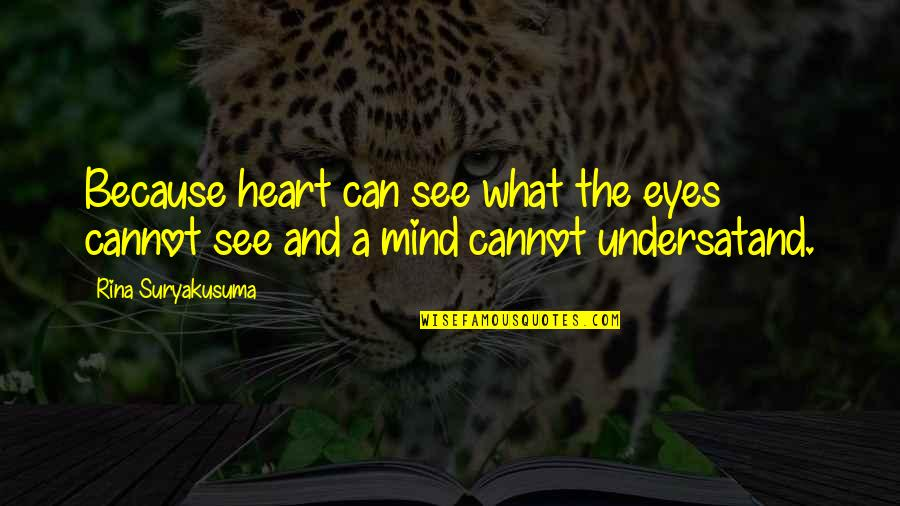 Rina's Quotes By Rina Suryakusuma: Because heart can see what the eyes cannot