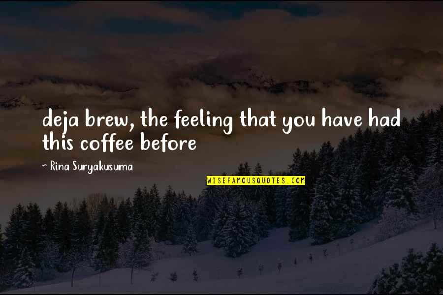 Rina's Quotes By Rina Suryakusuma: deja brew, the feeling that you have had