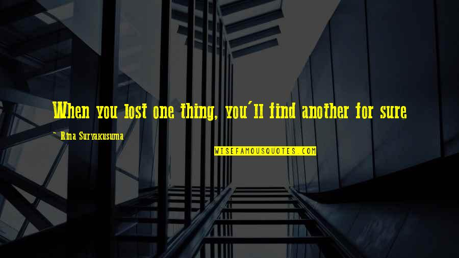Rina's Quotes By Rina Suryakusuma: When you lost one thing, you'll find another