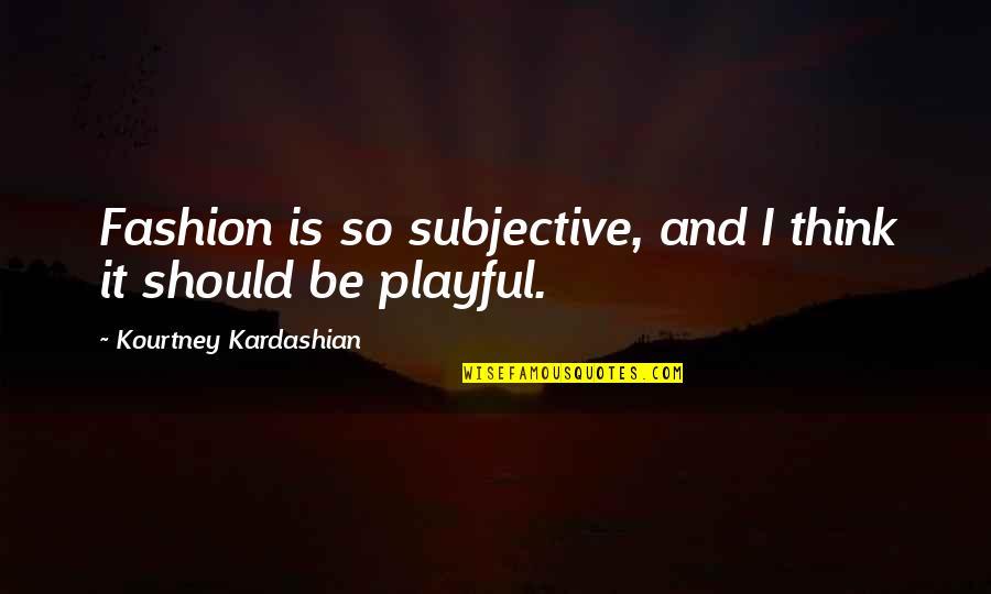 Ringo Bonavena Quotes By Kourtney Kardashian: Fashion is so subjective, and I think it