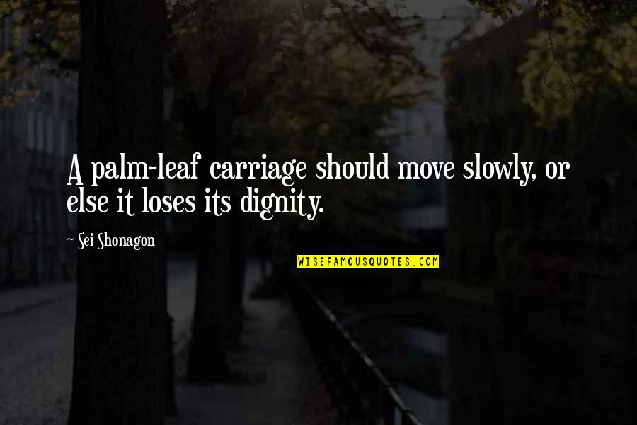 Ringo Bonavena Quotes By Sei Shonagon: A palm-leaf carriage should move slowly, or else