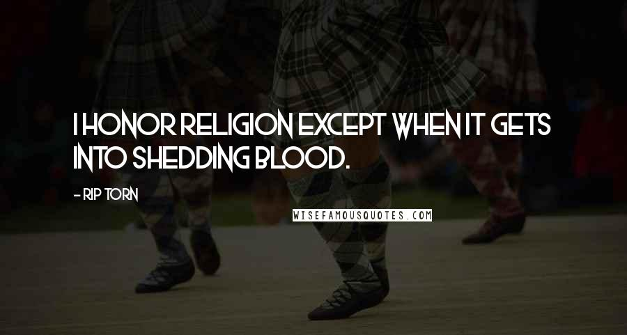 Rip Torn quotes: I honor religion except when it gets into shedding blood.