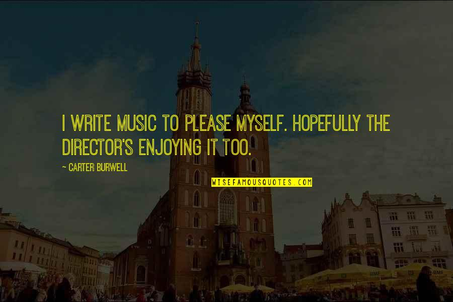 Rishikajain Good Morning Quotes By Carter Burwell: I write music to please myself. Hopefully the