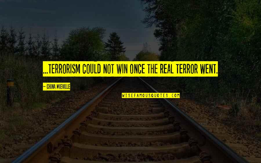 Rishikajain Good Morning Quotes By China Mieville: ...terrorism could not win once the real terror